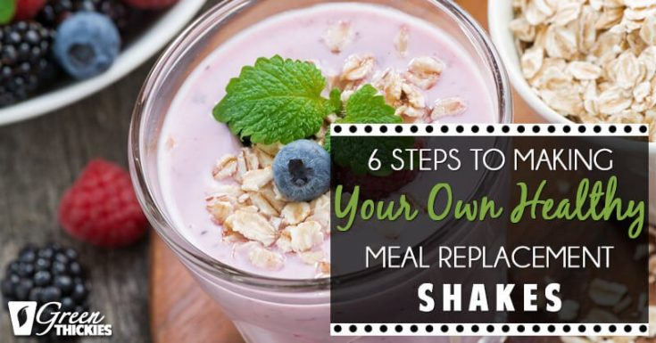 6 Steps To Making Your Own Healthy Meal Replacement Shakes