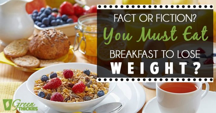 Fact Or Fiction You Must Eat Breakfast To Lose Weight