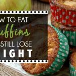 How To Eat Muffins And Still Lose Weight