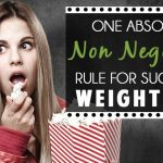 One Absolutely Non Negotiable Rule For Successful Weight Loss