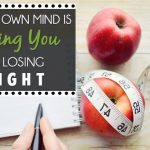 Why Your Own MIND Is Stopping You From Losing Weight