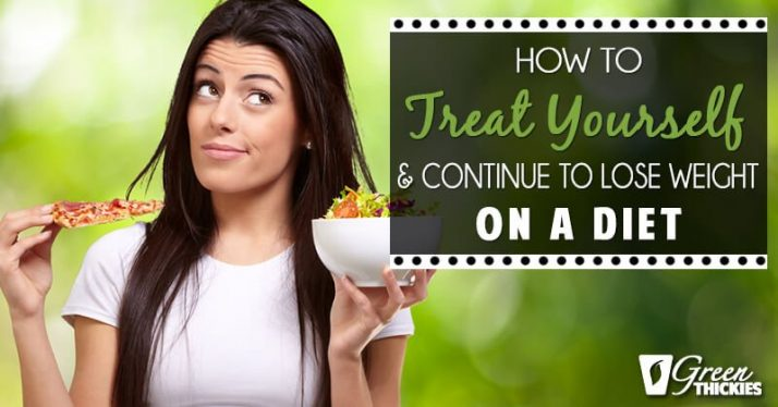 How To Treat Yourself And Continue To Lose Weight On A Diet
