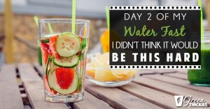 Day 2 Of My Water Fast: I didn't think it would be this hard!
