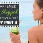 What happened when I stopped drinking green smoothies! (Blog Post)