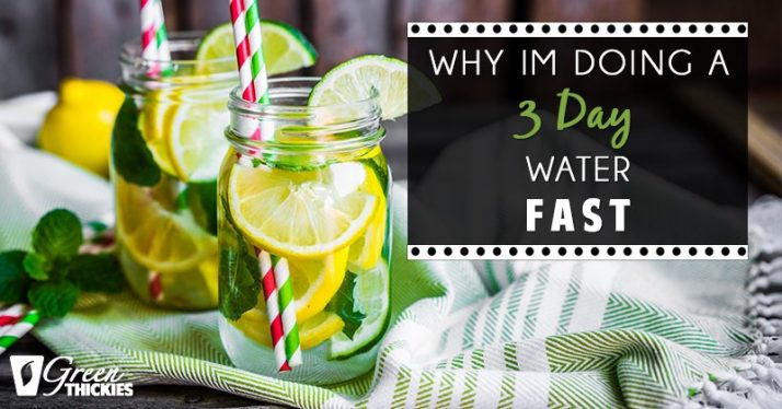 Why I'm Doing A 3 Day Water Fast