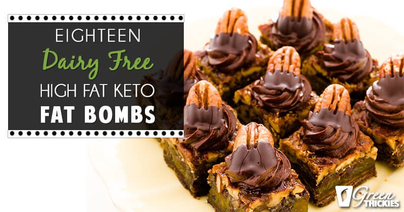 18 Dairy Free High Fat Keto Fat Bombs (Blog Post)