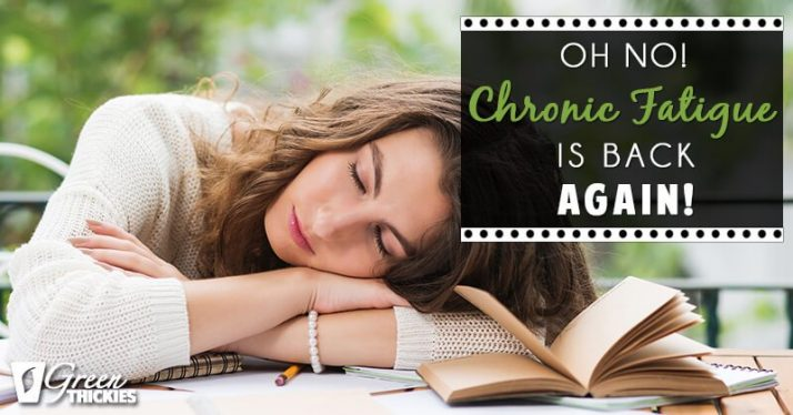 Oh no! Chronic Fatigue is back again!