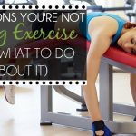 10 Reasons You Are Not Doing Exercise (And What To Do About It)