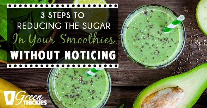3 Steps To Reducing The Sugar In Your Smoothies Without Noticing