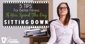 5 Tips For Better Fitness If You Spend The Day Sitting Down