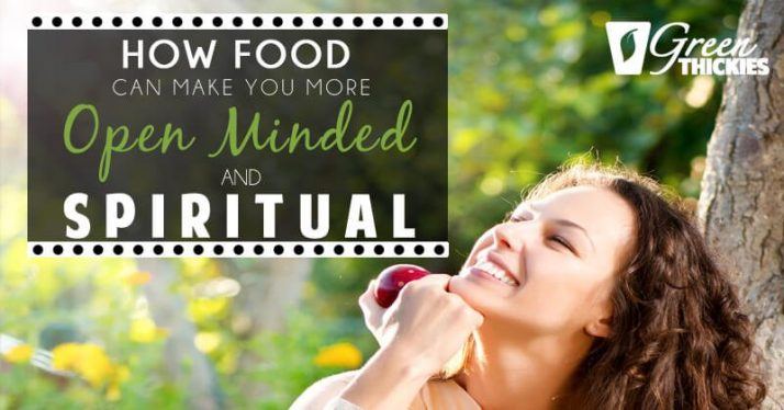 How Food Can Make You More Open Minded And Spiritual
