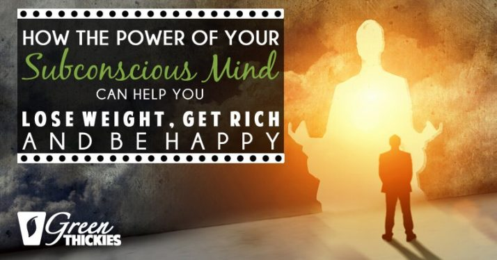 How The Power Of Your Subconscious Mind Can Help You Lose Weight, Get Rich And Be Happy
