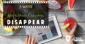 3 Ways To Make Your Cravings Disappear