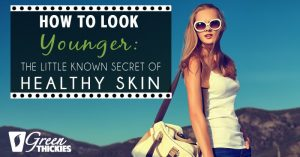 How To Look Younger: The Little Known Secret Of Healthy Skin