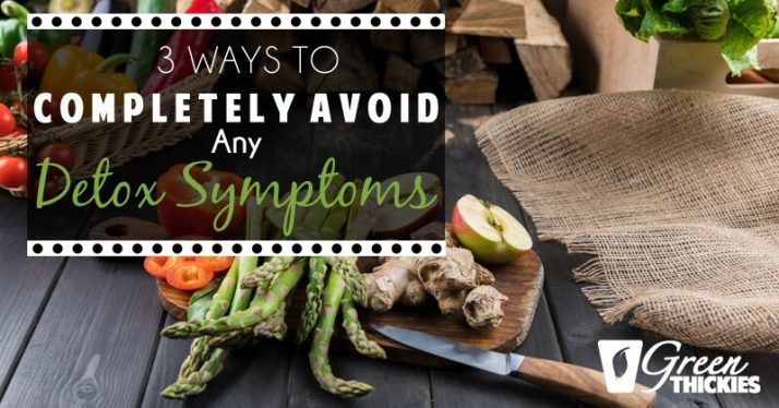 3 Ways To COMPLETELY Avoid Any Detox Symptoms