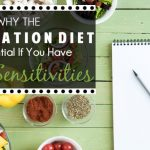 Why The Elimination Diet Is Essential If You Have Food Sensitivities