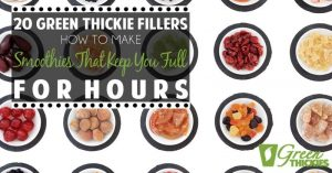 20 Green Thickie Fillers: How To Make Smoothies That Keep You Full For Hours