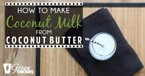How To Make Coconut Milk From Coconut Butter