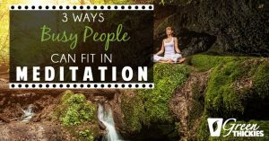 3 Ways Busy People Can Fit In Meditation