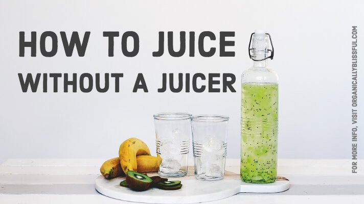 How to juice without a blender