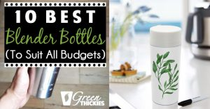 10 Best Blender Bottles (To Suit All Budgets)