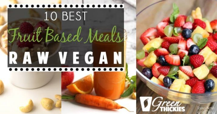 10 Best Fruit Based Meals (Raw Vegan)