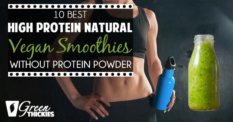 10 Best High Protein Natural Vegan Smoothies (Without Protein Powder)
