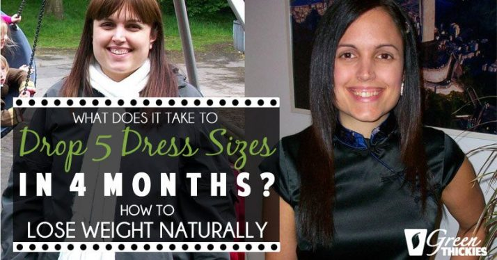 What Does It Take To Drop 5 Dress Sizes In 4 Months? How To Lose Weight Naturally