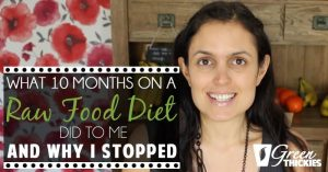What 10 Months On A Raw Food Diet Did To Me (And Why I Stopped)