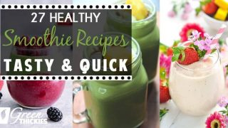 27 HEALTHY Smoothie Recipes: Tasty & Quick
