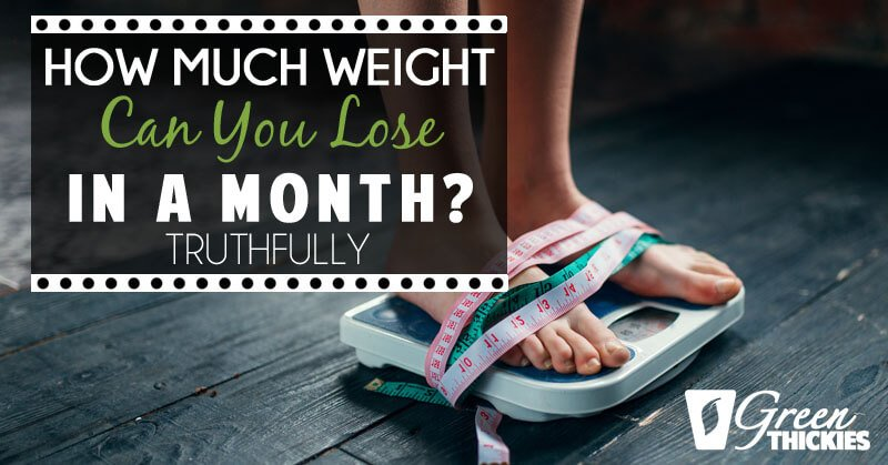 How Much Weight Can You Lose In A Month? (Truthfully)
