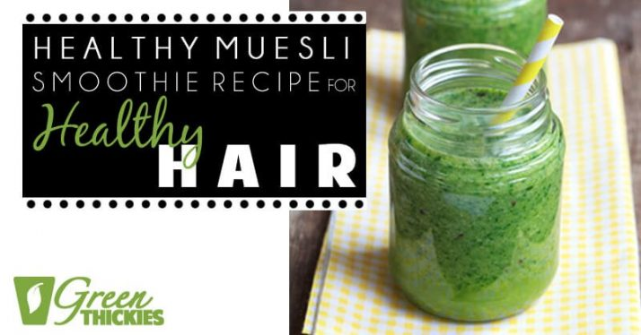 23 BEST Green Smoothie Recipes For Detox & Beauty Healthy Muesli Smoothie Recipe: Healthy Hair