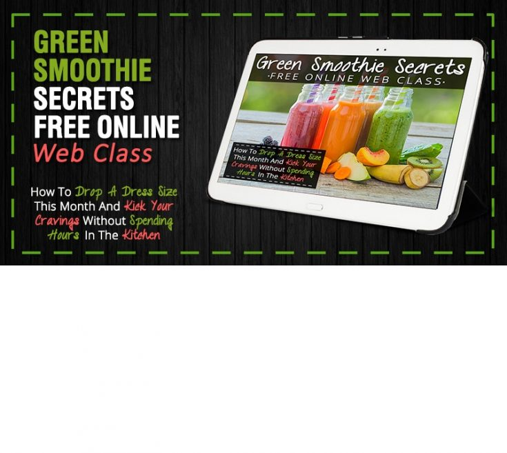 Green Smoothie Secrets Web Class (Learn More Secrets About Spinach And How To Drop A Dress Size In A Month)