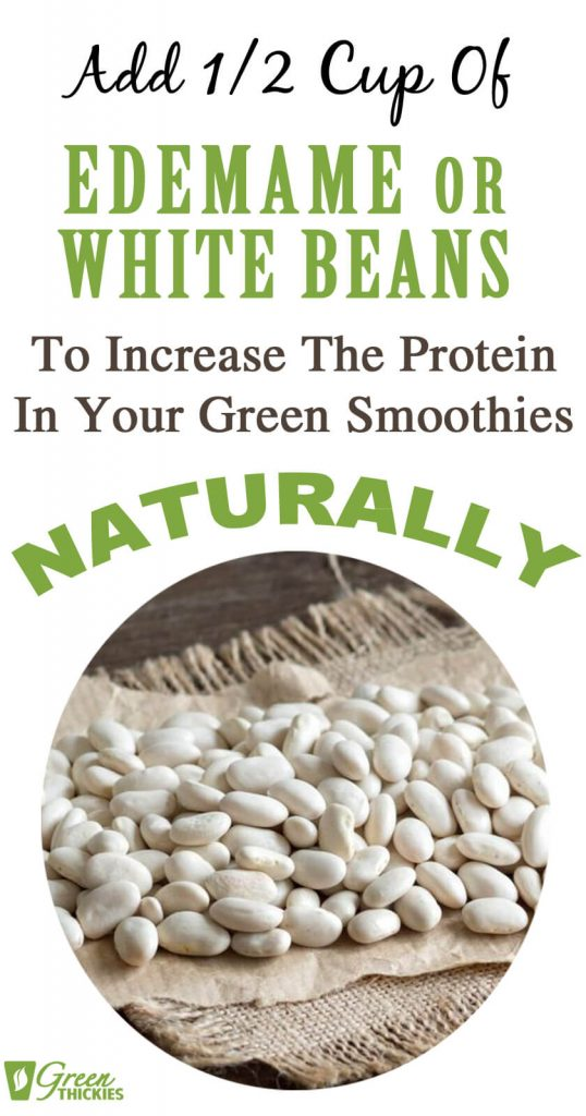 5 Signs You Are Suffering From A Protein Deficiency; Edemame or white beans increase protein in your green smoothies naturally