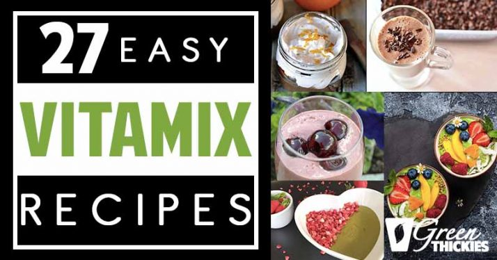 27 Easy Vitamix Recipes: Healthy Fast Food