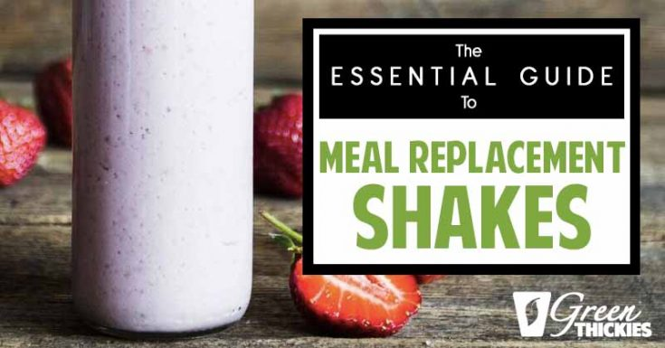 The Essential Guide To Meal Replacement Shakes