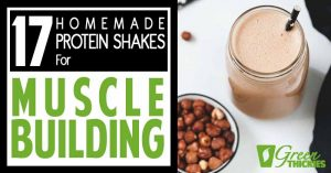17 Homemade Protein Shakes For Muscle Building (No Protein Powder)