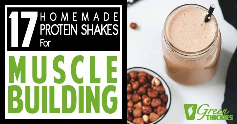 17 Homemade Protein Shakes For Muscle Building (No Powder Tasty)