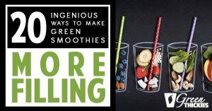 20 Ingenious Ways To Make Green Smoothies More Filling