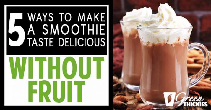 How To Make A Smoothie Without Fruit Taste Delicious 5 Ways
