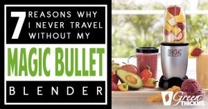 7 Reasons Why I never Travel Without My Magic Bullet Blender