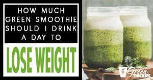 How Much Green Smoothie Should I Drink A Day To Lose Weight?