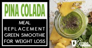 Pina Colada Meal Replacement Green Smoothie For Weight Loss