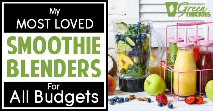 My Most Loved Smoothie Blenders For All Budgets