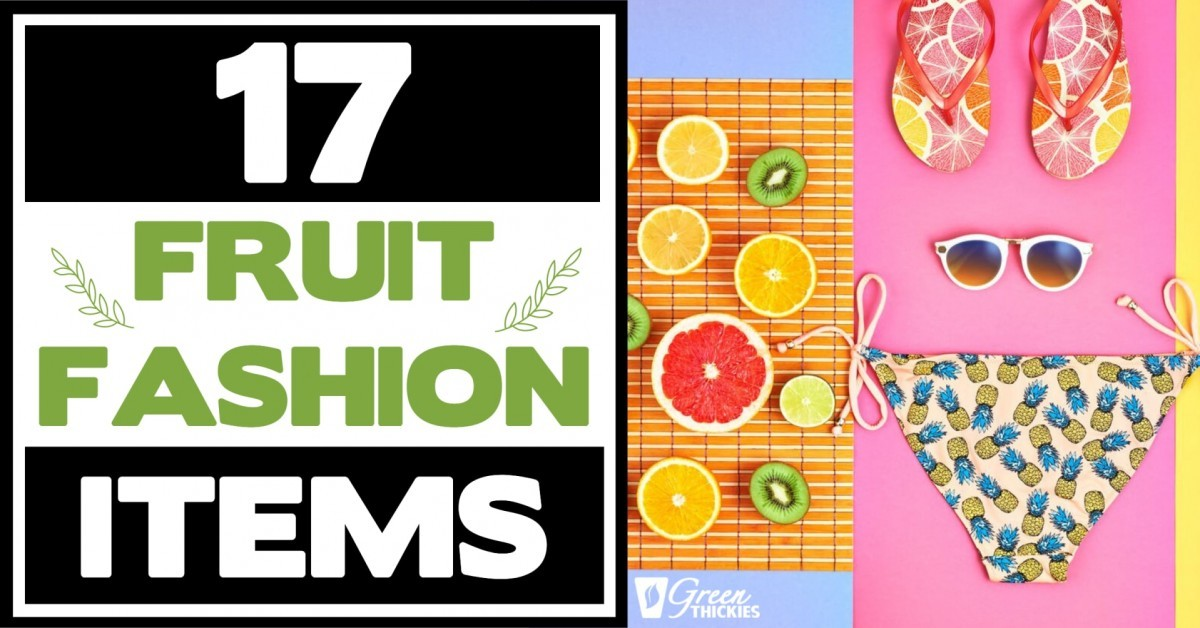 17 Fruit Fashion Items That Makes A Statement