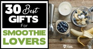 30 Best Gifts For Smoothie Lovers They Will Actually Use