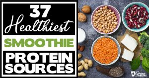 37 Healthiest Smoothie Protein Powders & Whole Food Protein Sources
