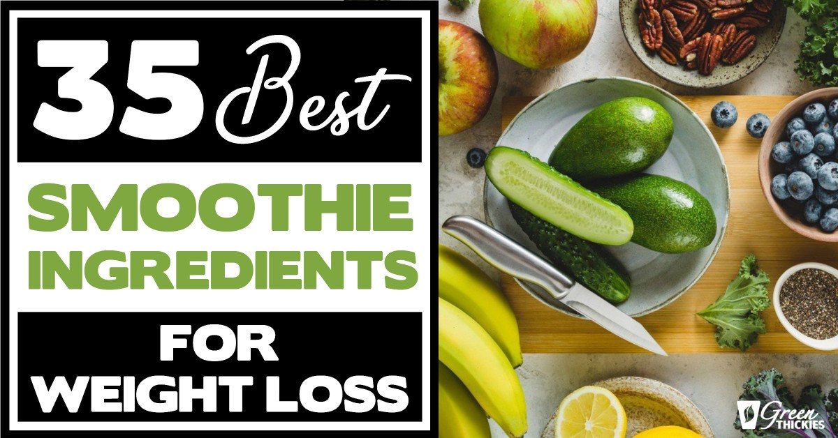 35 Best Smoothie Ingredients For Weight Loss (List & Recipes)