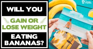 Will You Gain or Lose weight eating bananas? CALORIES DO COUNT