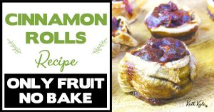 Cinnamon Rolls Recipe (ONLY FRUIT, NO BAKE)